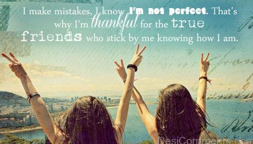 I Make Mistake, I Know I'm Not Perfect