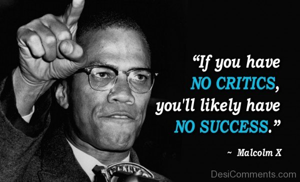 If You Have No Critics, You'll Likely Have No Sucess