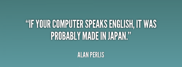 If Your Computer Speaks English, It Was Probably Made In Japan