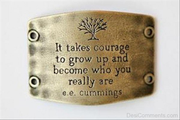 It Take Courage To Grow Up