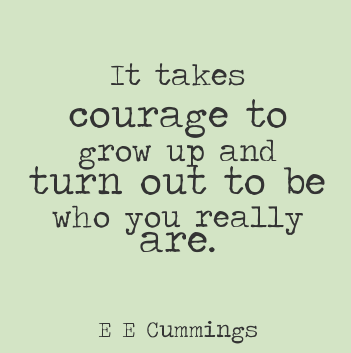 It Take Courage To Grow Up And Trun Out To Be