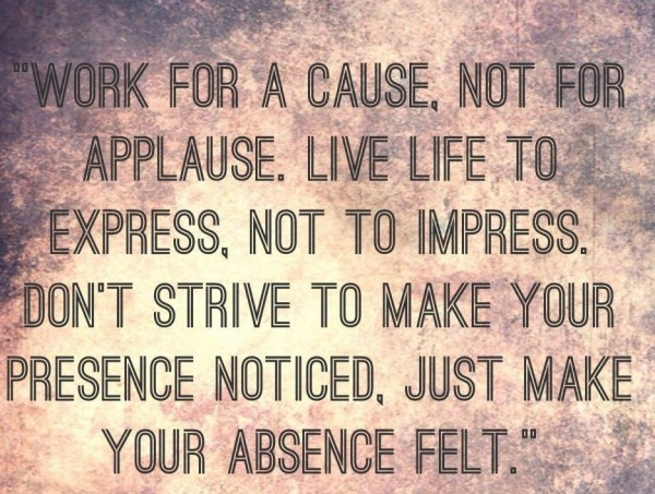 Just make your absence felt