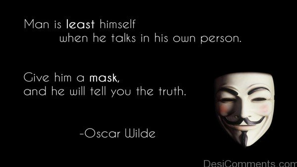 Man Is Least Himself When He Talks In His Own Person