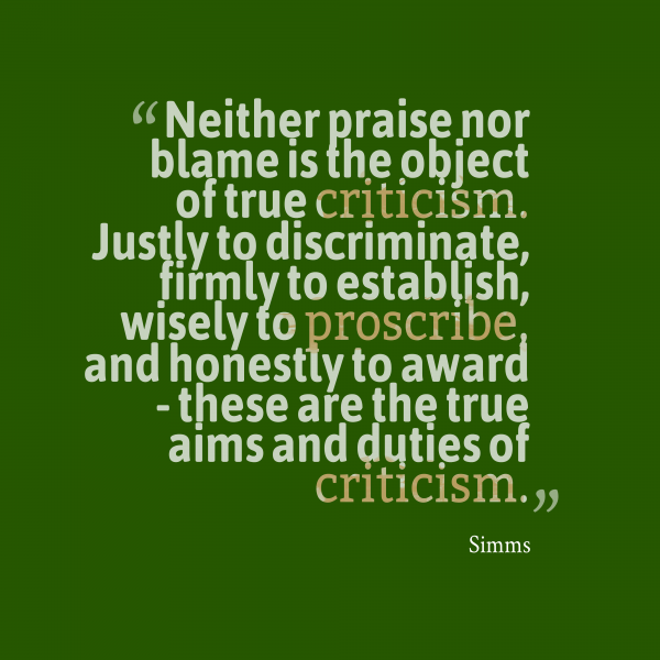 Neither Praise Nor Blame Is The Object Of True Criticism