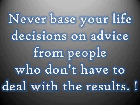 Never Base Your Life Decisions On Advice