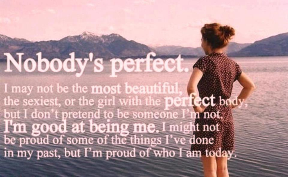 Nobodys Perfect I May Not Be The Most Beautiful Girl