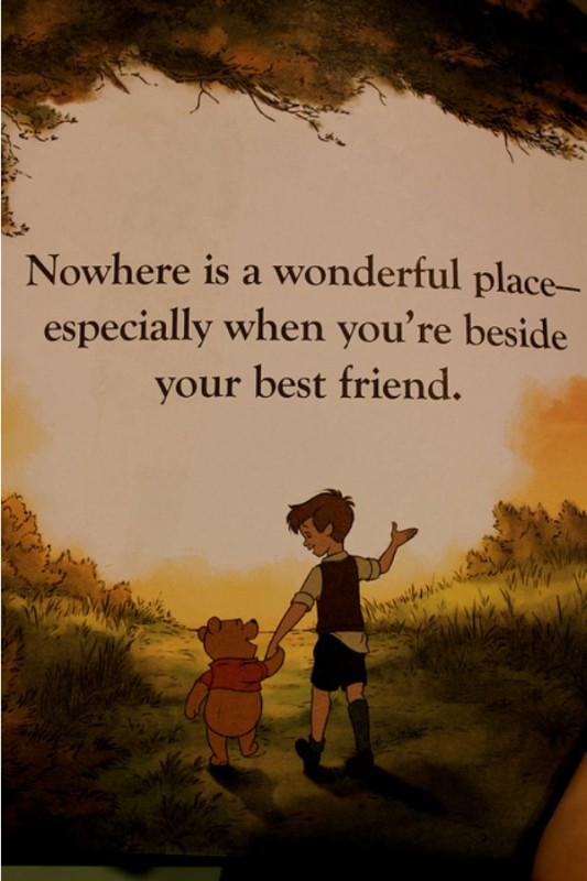 Nowhere is a wonderful place especially when you' re beside your best friend