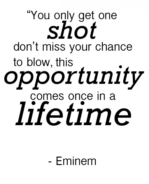 Opportunity Comes Once In A Lifetime