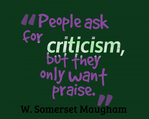 People Ask For Criticism But They Only Want Praise