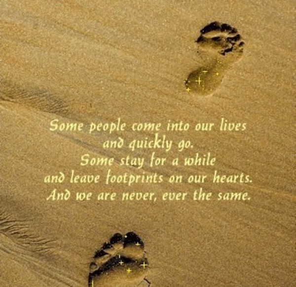 'Some people come into our lives and quickly go. Some