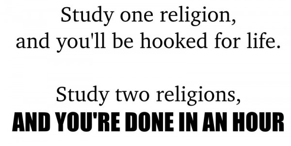 Study one religion and you 'll be hooked for life