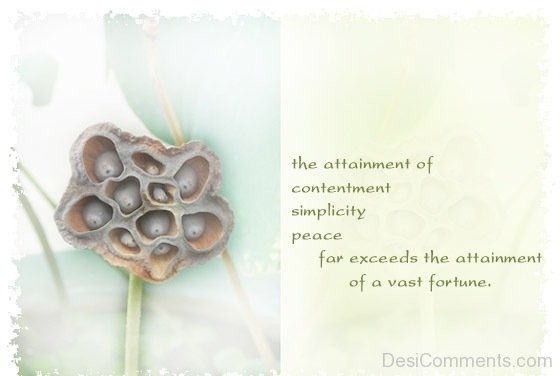 The Attainment Of Contentment Simplicity Peace Far Exceeds the Attainment Of A Vast Fortune.