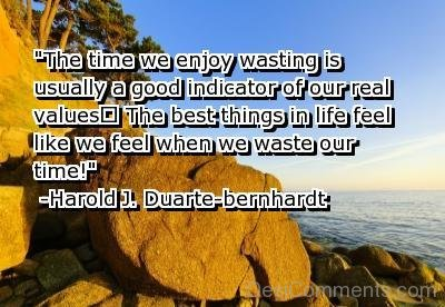 The Best Things In Life Feel Like We Feel When We Waste Our Time