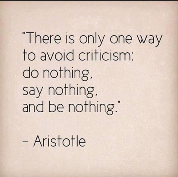 There Is Only One Way To Avoid Criticism