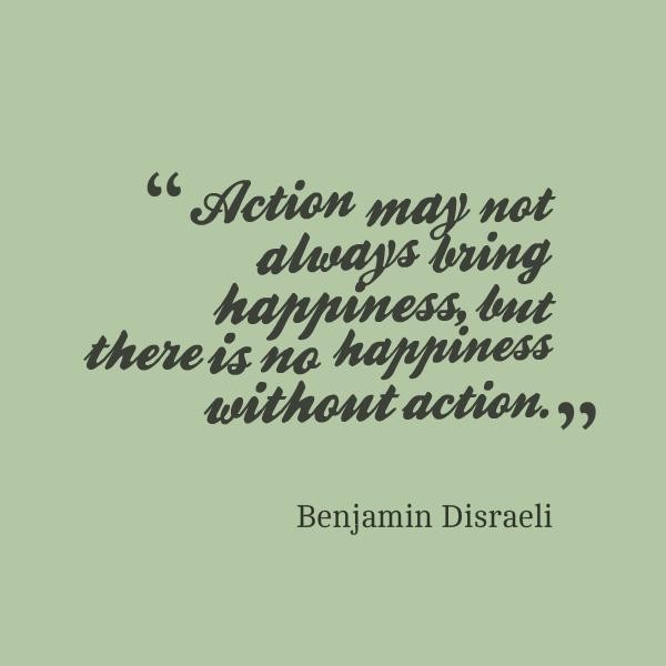 There is No Happiness Without Action
