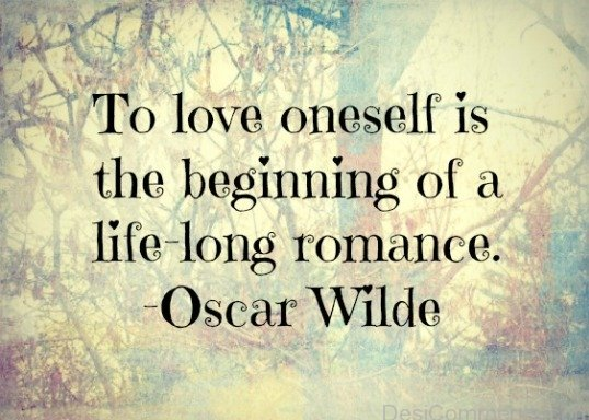 To Love Oneself Is The Beginning Of A Life Long Romace