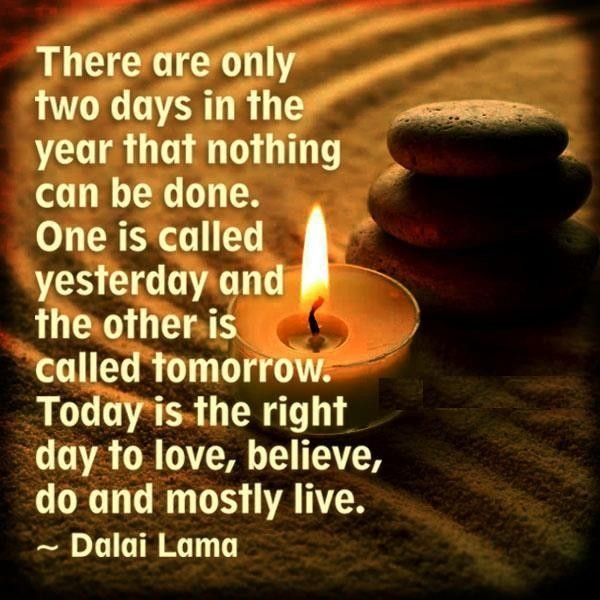 Today is the right day to love believe do and mostly live