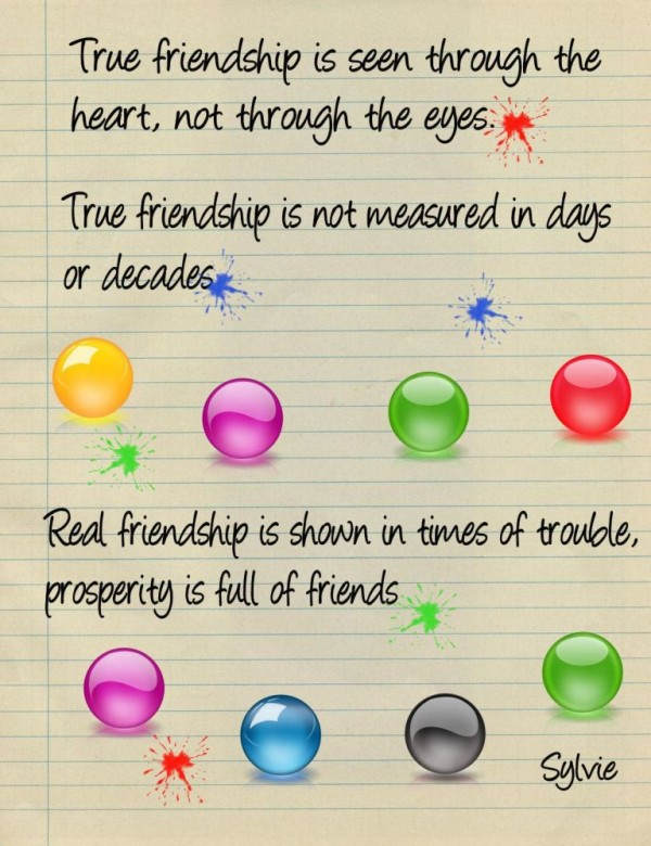 True friendship i seen through the heart not through the eyes