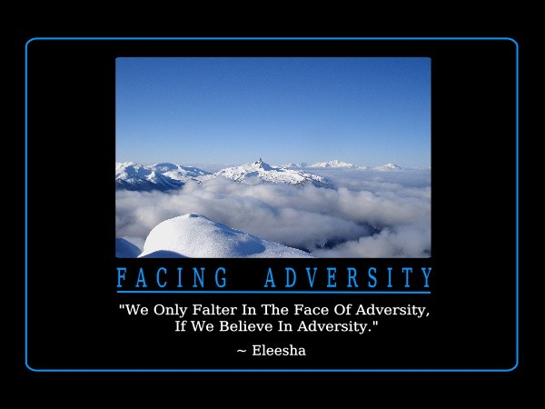 We only falter in the face of adversity