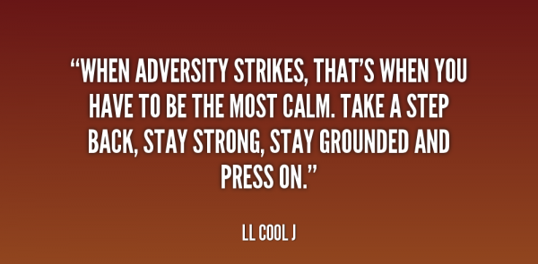 When adversity  strikes  that 's when you have to be the most calm