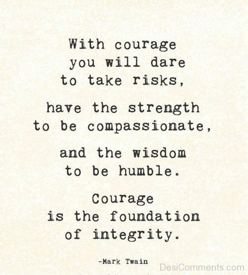 With Courage You Will Dare To Take Risks Have The Strength To Be Compassionate