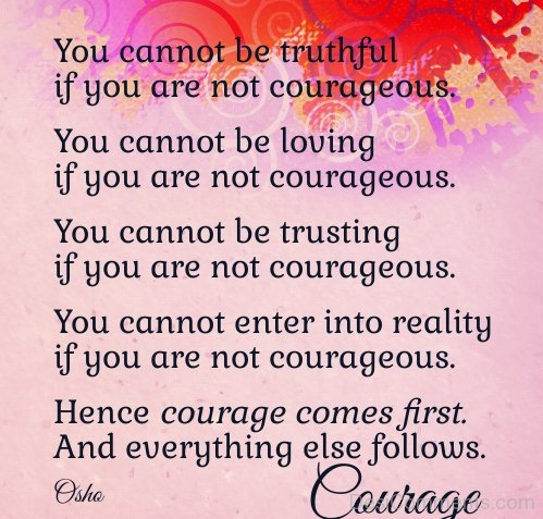You Cannot Be Truthful If You Are Not Courageous
