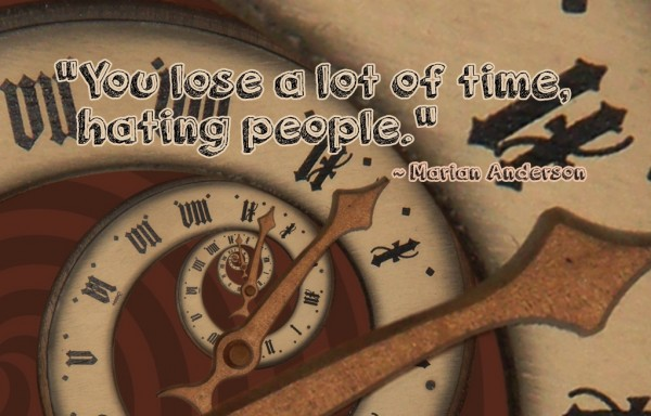 You Lose A Lot Of Time Hating People