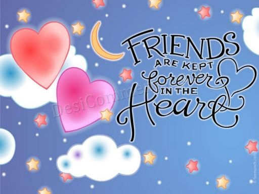 Friends are kept forever in heart