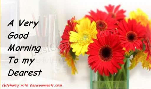 Very good morning to my Dearest