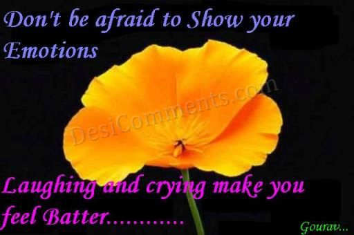 Don't Be Afraid To Show Your Emotions