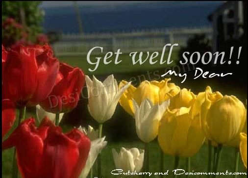 Get well soon my dear
