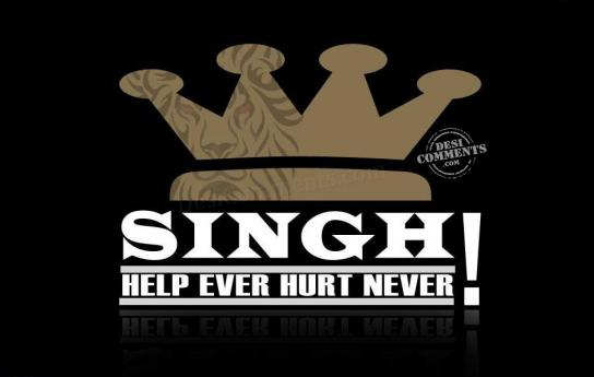Singh: Help Ever Hurt Never