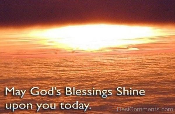 May God Is Blessings Shine Upon You Today-DC29