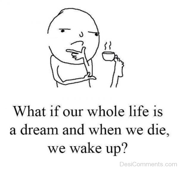 Picture: What If Our Whole Life Is Dream
