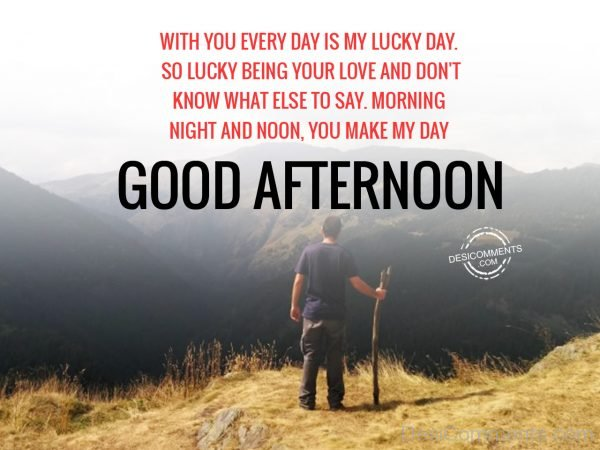Good Afternoon – You Make My Day