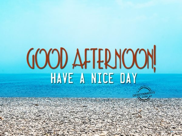 Image Of Good Afternoon - Have A Nice Day