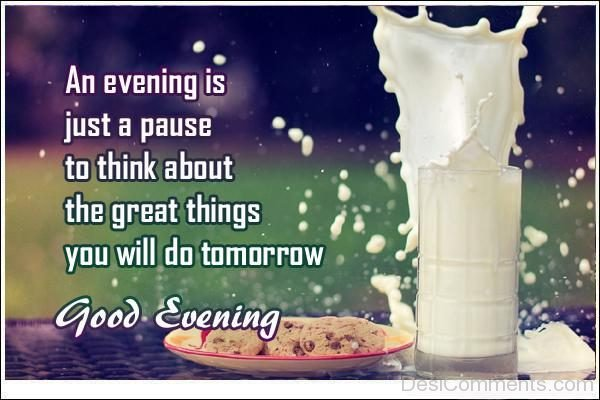 An Evening Is Just A Pause To THink About THe Great Things You Will Do Tomorrow