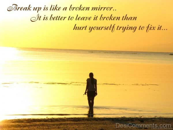 Break Up Is Like A Broken Mirror