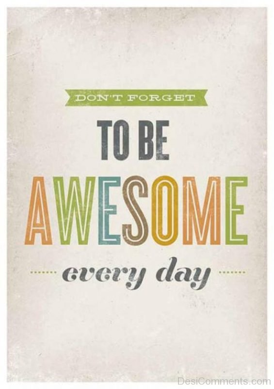 Dont Forget To Be Awesome Every Day