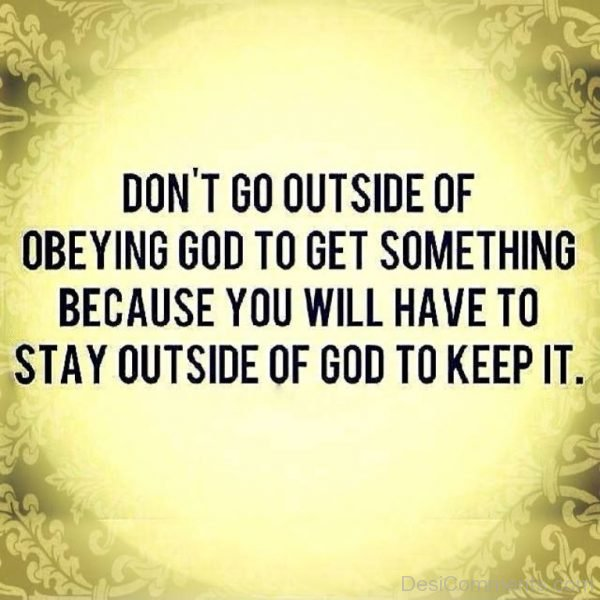 Don't Go Out Side Of Obeying God To Get Something