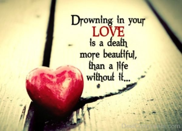 Drowing in your love is a death