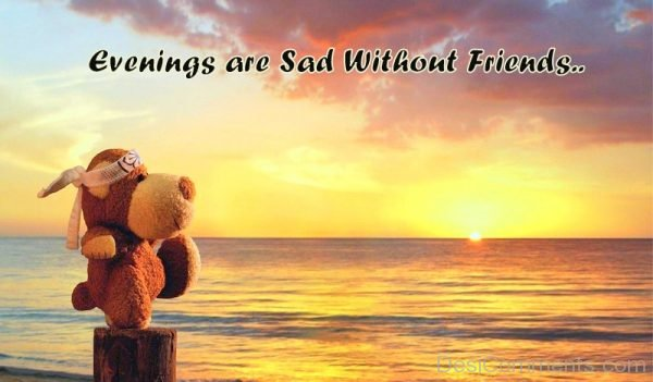 Evenings Are Sad Without Friends