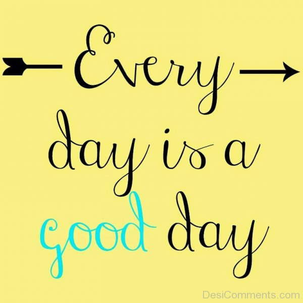 Picture: Every Day Is A Good Day