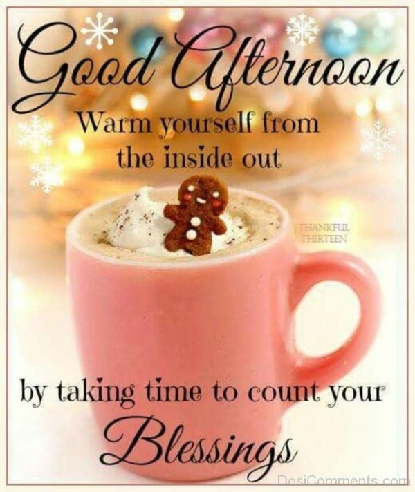 Good Afternoon Warm Yourself From The Inside Out By Taking TIme TO Count Your Blessings