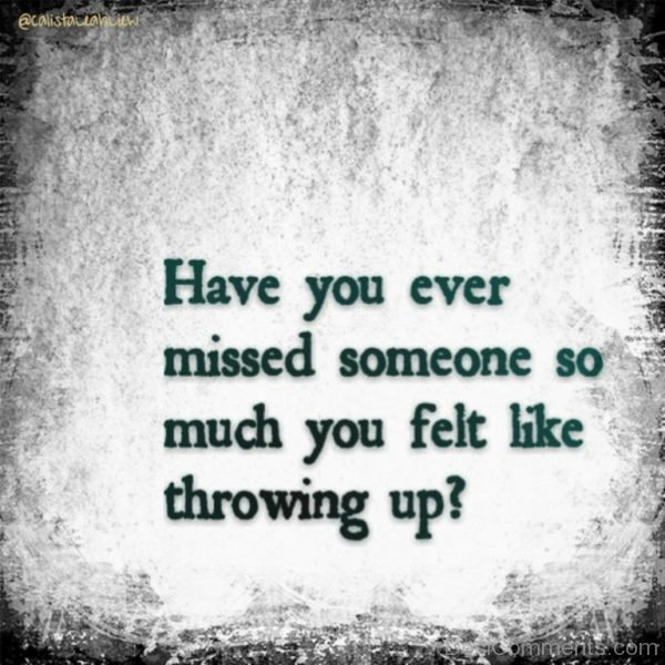 Have You Ever Missed Someone So Much You Felt Like