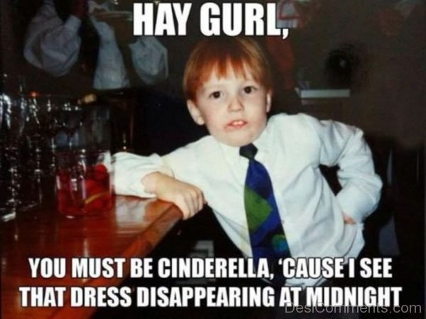 Hay Gurl, You Must Be Cinderella