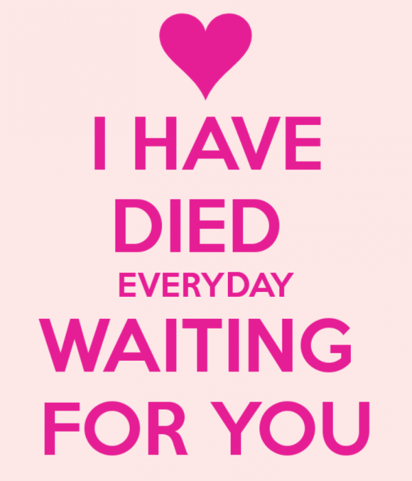 Picture: I Have Died Everyday Waiting For You