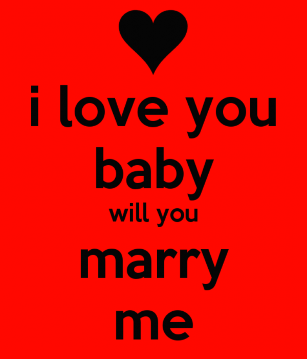 I Love You Baby Will You Marry Me