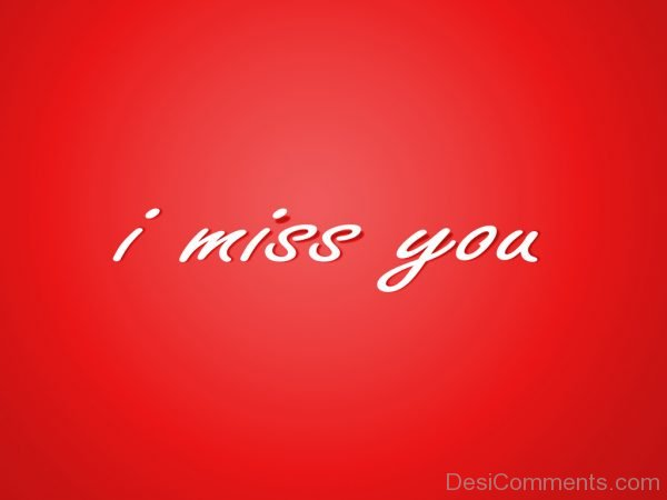 I Miss You !!