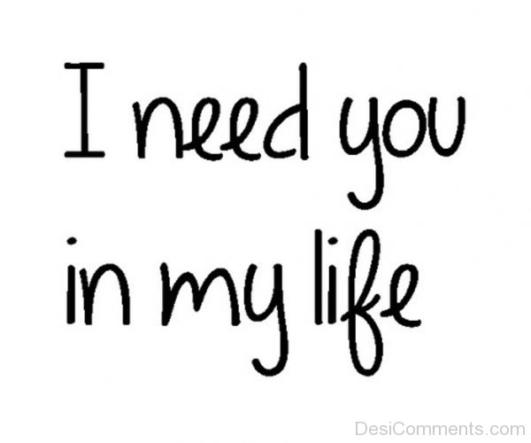 I Need You In my Life
